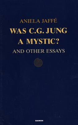 Was C.G. Jung a Mystic?: And Other Essays - Jaffe, Aniela, and Null, Null