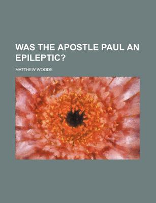 Was the Apostle Paul an Epileptic? - Woods, Matthew