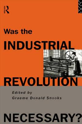 Was the Industrial Revolution Necessary? - Snooks, Graeme (Editor)