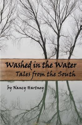 Washed in the Water: Tales from the South - Hartney, Nancy