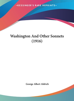 Washington and Other Sonnets (1916) - Aldrich, George Albert