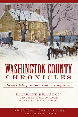 Washington County Chronicles: Historic Tales from Southwestern Pennsylvania - Branton, Harriet