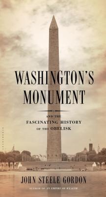 Washington's Monument: And the Fascinating History of the Obelisk - Gordon, John Steele
