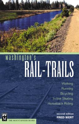 Washington's Rail-Trails: Walking, Running, Bicycling, In-Line Skating, Horseback Riding - Wert, Fred