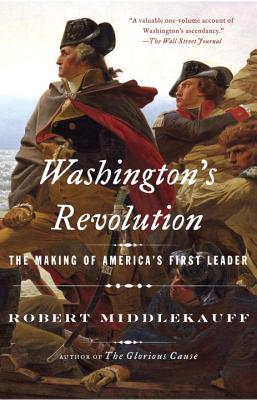 Washington's Revolution: The Making of America's First Leader - Middlekauff, Robert