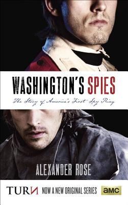 Washington's Spies: The Story of America's First Spy Ring - Rose, Alexander