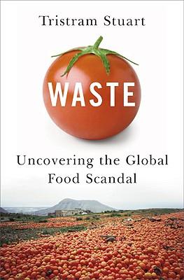 Waste: Uncovering the Global Food Scandal - Stuart, Tristram