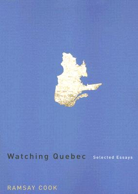 Watching Quebec: Selected Essays - Cook, Ramsay