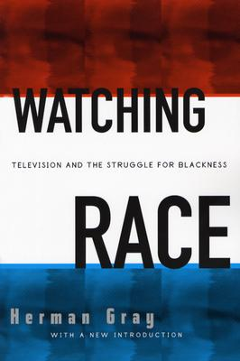 Watching Race: Television and Struggle for Blackness - Gray, Herman