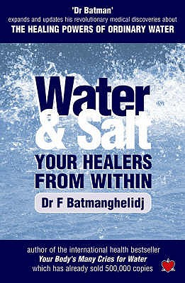 Water and Salt: Your Healers from within - Batmanghelidj, F.