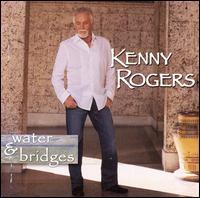 Water & Bridges - Kenny Rogers