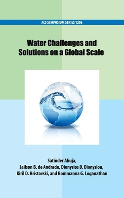 Water Challenges and Solutions on a Global Scale - Ahuja, Satinder, President (Editor), and de Andrade, Jailson B (Editor), and Dionysiou, Dionysios D (Editor)