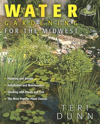 Water Gardening for the Midwest - Dunn, Teri