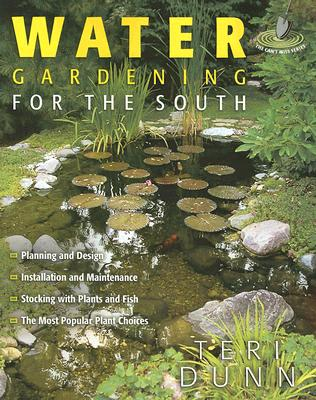 Water Gardening for the South - Dunn, Teri