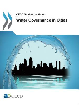 Water Governance in Cities - OECD: Organisation for Economic Co-Operation and Development