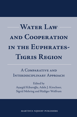 Water Law and Cooperation in the Euphrates-Tigris Region: A Comparative and Interdisciplinary Approach - Kibaroglu, Aysegul (Editor)