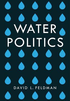 Water Politics - Governing Our Most Precious Resource - Feldman, David Lewis