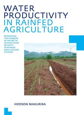 Water Productivity in Rainfed Agriculture: UNESCO-Ihe PhD Thesis - Makurira, Hodson