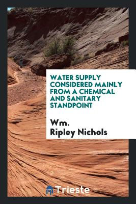 Water Supply Considered Mainly from a Chemical and Sanitary Standpoint - Nichols, Wm Ripley