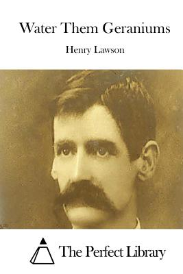 Water Them Geraniums - Lawson, Henry, and The Perfect Library (Editor)