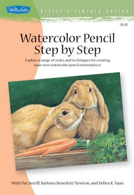 Watercolor Pencil Step by Step: Explore a Range of Styles and Techniques for Creating Your Own Watercolor Pencil Masterpieces - Averill, Pat, and Newton, Barbara, and Yaun, Debra Kaufman