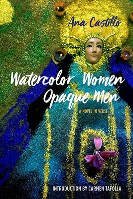 Watercolor Women Opaque Men: A Novel in Verse - Castillo, Ana, and Tafolla, Carmen (Contributions by)