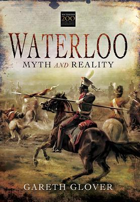 Waterloo: Myth and Reality - Glover, Gareth