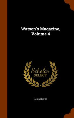 Watson's Magazine, Volume 4 - Anonymous