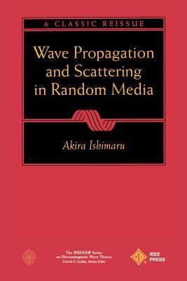 Wave Propagation and Scattering in Random Media - Ishimaru, Akira