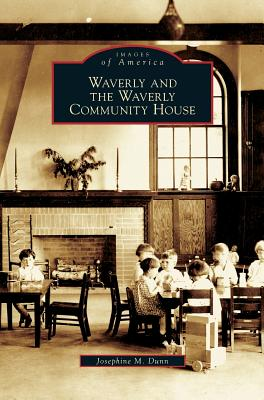 Waverly and the Waverly Community House - Dunn, Josephine M