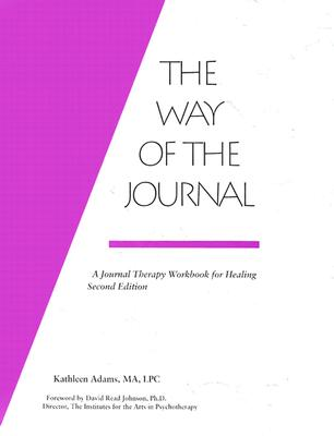 Way of the Journal: A Journal Therapy Workbook for Healing - Adams, Kathleen, CFP