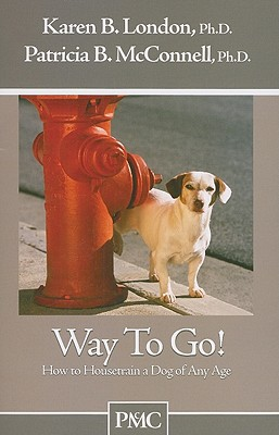 Way to Go!: How to Housetrain a Dog of Any Age - London, Karen B, PhD, and McConnell, Patricia B, PH.D.
