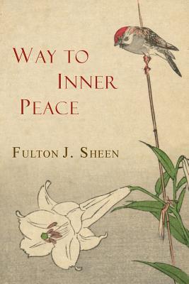 Way to Inner Peace - Sheen, Fulton J, Reverend, D.D.
