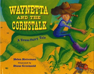 Waynetta and the Cornstalk: A Texas Fairy Tale - Ketteman, Helen