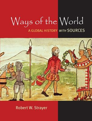 Ways of the World: A Brief Global History with Sources - Strayer, Robert W