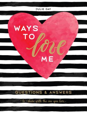 Ways to Love Me: Questions & Answers to Share with the One You Love - Day, Julie