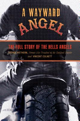 Wayward Angel: The Full Story of the Hells Angels - Wethern, George, and Colnett, Vincent