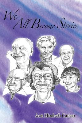 We All Become Stories - Carson, Ann Elizabeth