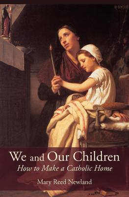 We and Our Children: How to Make a Catholic Home - Newland, Mary Reed