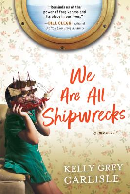We Are All Shipwrecks: A Memoir - Grey Carlisle, Kelly
