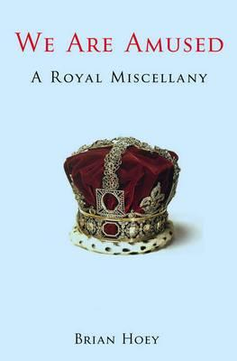 We Are Amused: A Royal Miscellany - Hoey, Brian