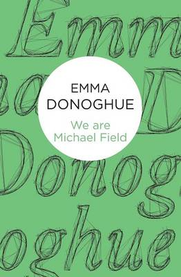 We are Michael Field - Donoghue, Emma