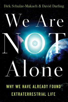 We Are Not Alone: Why We Have Already Found Extraterrestrial Life - Schulze-Makuch, Dirk, and Darling, David