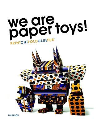 We Are Paper Toys: Print-Cut-Fold-Glue-Fun - Bou, Louis