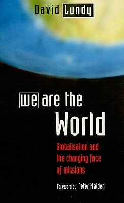 We Are the World: Globalization and the Changing Face of Missions - Lundy, J David, and Maiden, Peter (Foreword by)