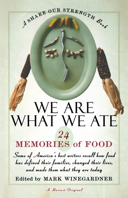 We Are What We Ate: 24 Memories of Food, a Share Our Strength Book - Winegardner, Mark (Editor)