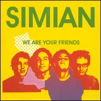 We Are Your Friends - Simian