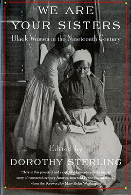 We Are Your Sisters: Black Women in the Nineteenth Century - Sterling, Dorothy (Editor), and Washington, Mary Helen (Introduction by)