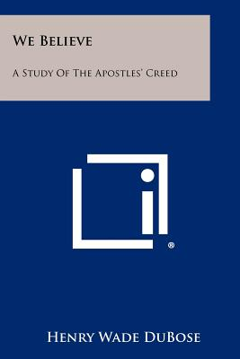 We Believe: A Study of the Apostles' Creed - Dubose, Henry Wade