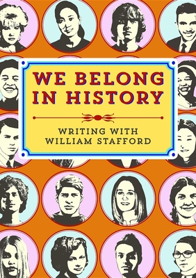 We Belong in History: Writing with William Stafford - Stafford, William, and Petersen, Paulann (Foreword by)